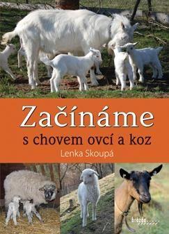 Kniha ZAČÍNÁME S CHOVEM OVCÍ A KOZ - Lenka Skoupá